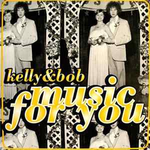 Kelly & Bob - Music For You