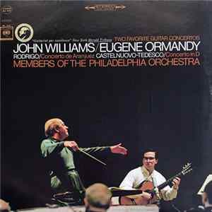 John Williams / Eugene Ormandy - Rodrigo / Castelnuovo-Tedesco / Members Of The Philadelphia Orchestra - Two Favorite Guitar Concertos: Concierto De Aranjuez / Concerto In D Album